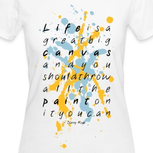 Life is a canvas T-shirts - Organic damer