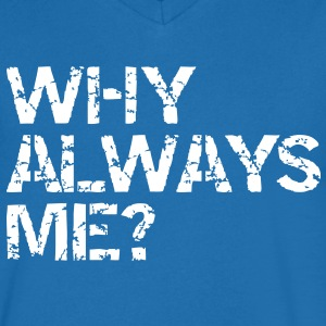 why always me? T-shirts - Mannen T-shirt met V-hals