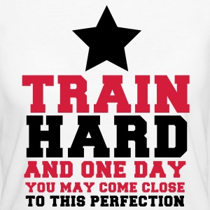 TRAIN HARD and one day CLOSE TO this PERFECTION T-Shirts - Women's Organic T-shirt