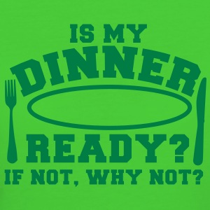 is my DINNER ready? if not why not? knife and fork T-Shirts - Women's Organic T-shirt