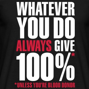 Whatever you do always give 100%. Unless you're blood donor, T-Shirts - Men's T-Shirt