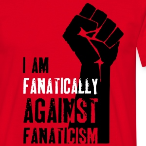 Fanatically against Fanaticism T-Shirts - Men's T-Shirt