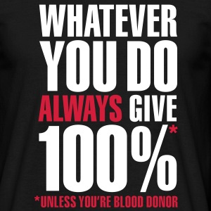 Whatever you do always give 100%. Unless you're blood donor T-Shirts - Männer T-Shirt
