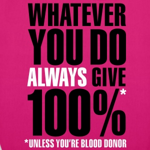 Whatever you do always give 100%. Unless you're blood donor Taschen - Bio-Stoffbeutel