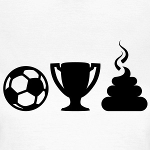 Fußball Pokal Scheisse | Soccer Cup Shit T-Shirts - Vrouwen T-shirt