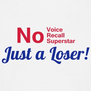 No voice - No recall - No Superstar - Just a Loser T-Shirts - Männer T-Shirt