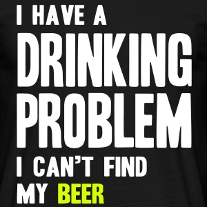 I Have a Drinking Problem T-shirt - Maglietta da uomo