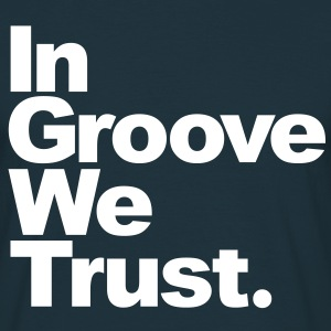 In Groove We Trust  - T-shirt Homme