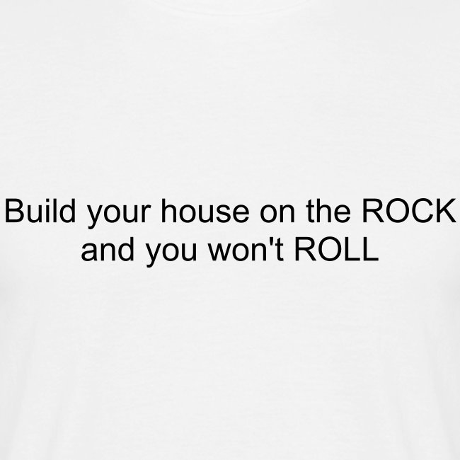 Build your house on the ROCK...