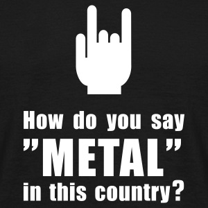 How do you say METAL in this country? T-Shirts - Männer T-Shirt
