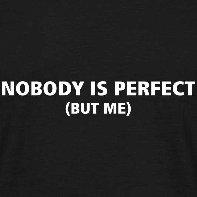nobody is perfect (but me)