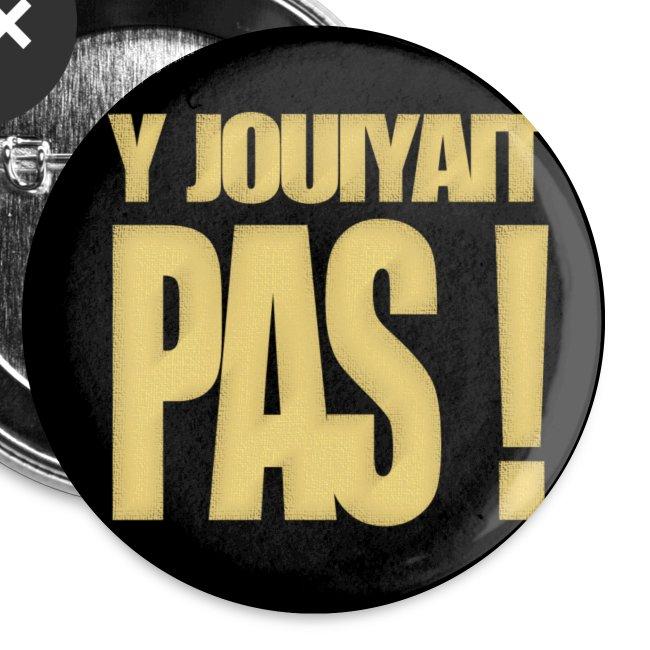 """Badge """"Y jouiyait pas"""""""