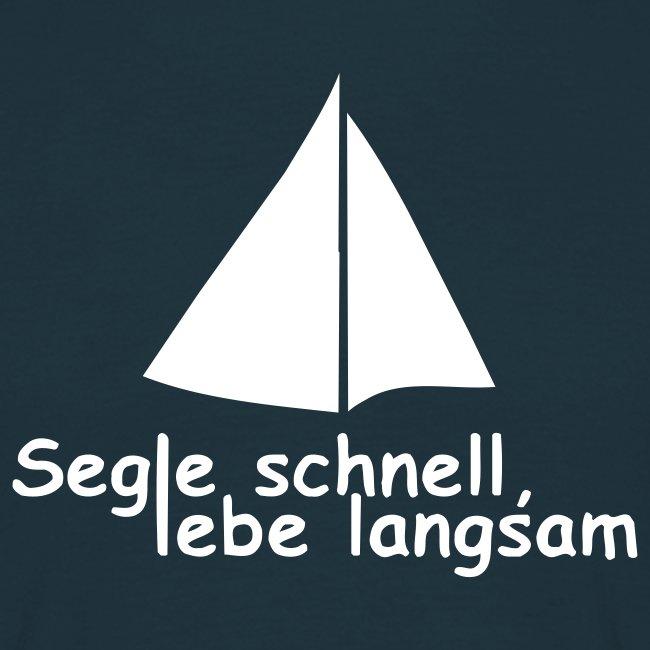 segle schnell lebe langsam shirt - live slow sail fast shirt