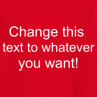 Design ~ Change this text to whatever you want! - red kids T shirt