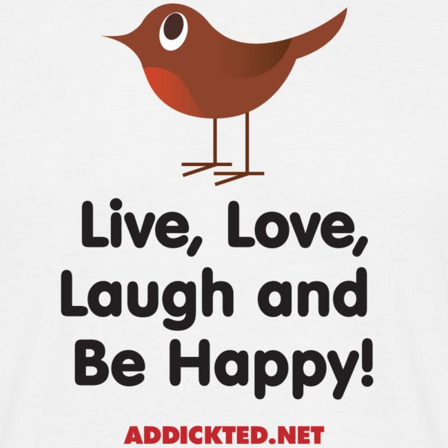 Live, Love, Laugh and Be Happy!