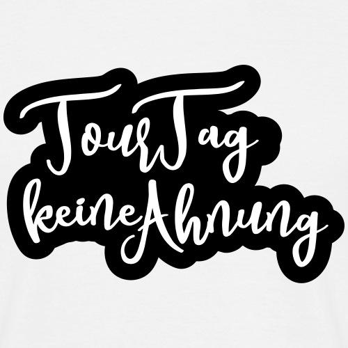 Tourtag - keine Ahnung