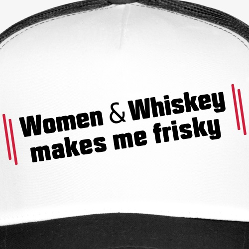 Women & Whiskey makes me frisky