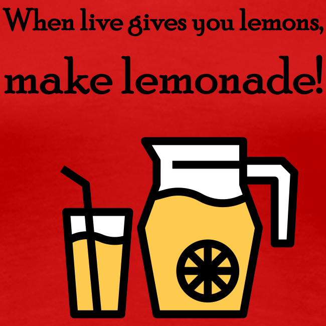 When live gives you lemons... (dames)
