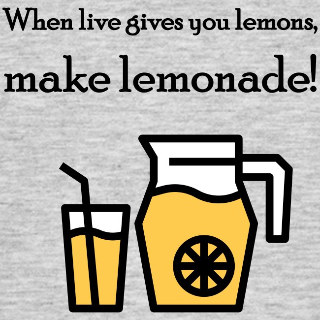 When live gives you lemons...