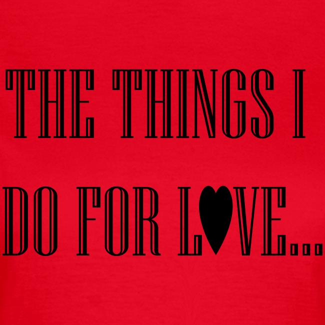 The things I do for love!