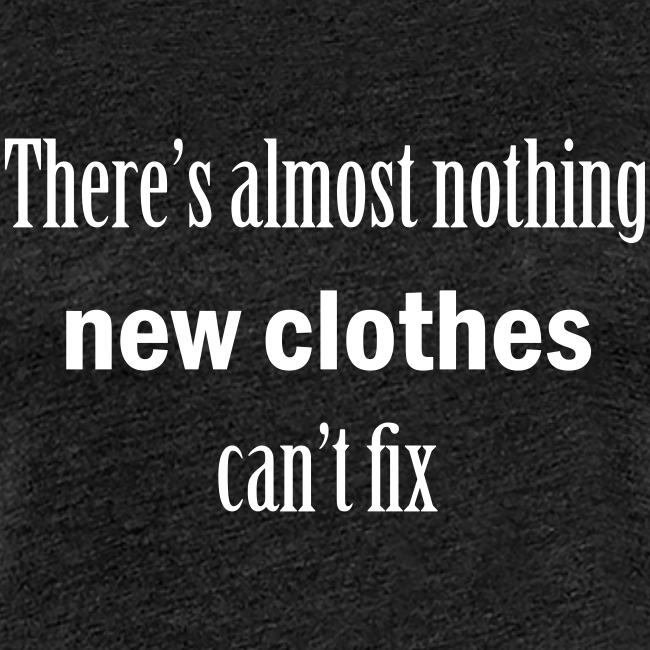 There's nothing new clothes can't fix