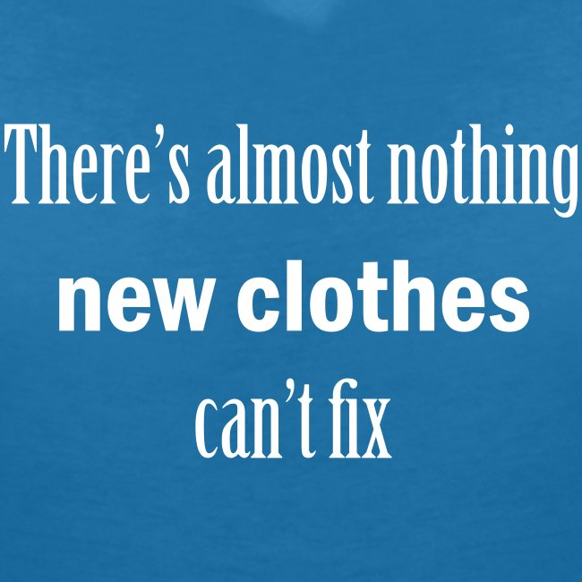 There's almost nothing new clothes can't fix