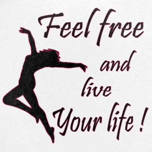 Feel free and live your live