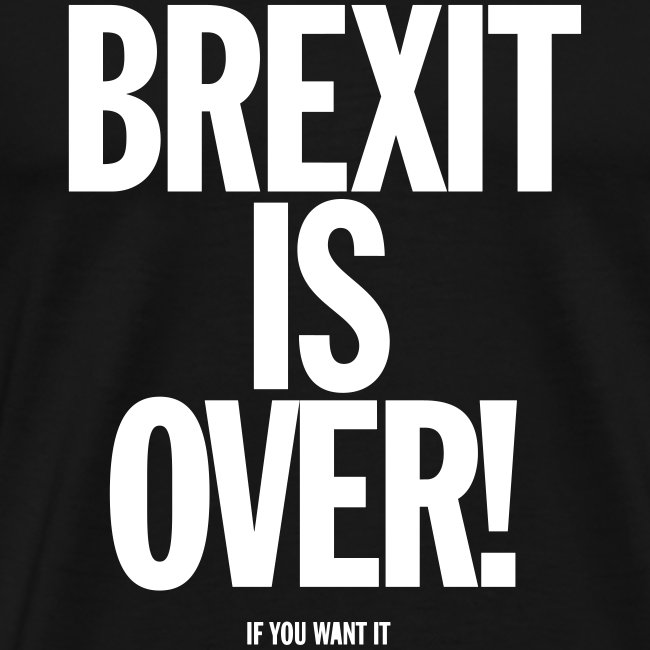 Brexit Is Over (if you want it) Male