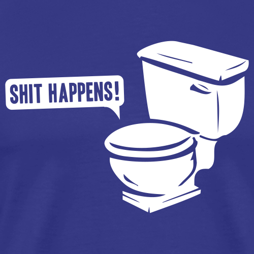 Shit happens!