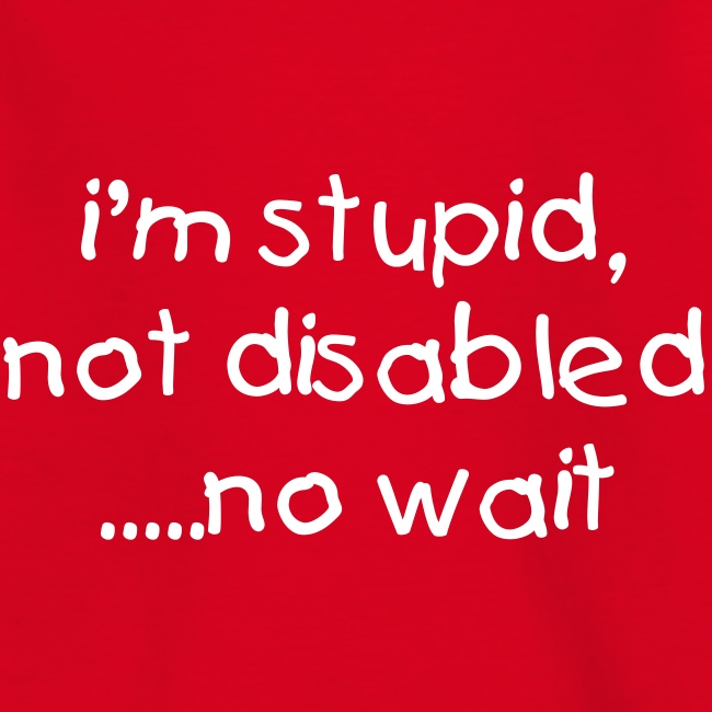 i'm stupid, not disabled - KIDS