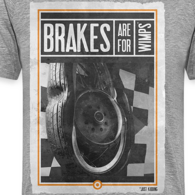 BRAKES ARE FOR WIMPS