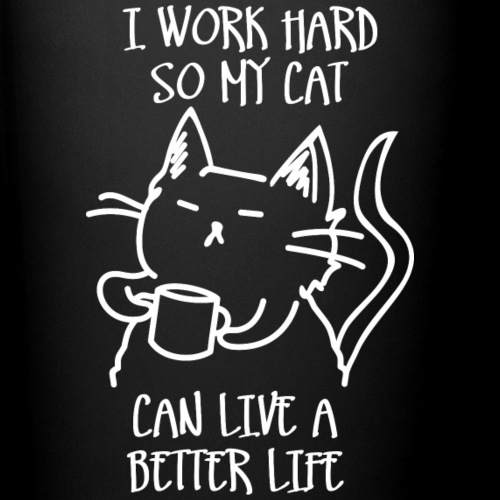 I work hard so my cat can live a better life (dark