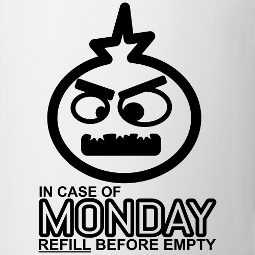 In case of Monday, refill fast!