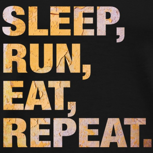 For Runners: Sleep, Run, Eeat, Repeat.