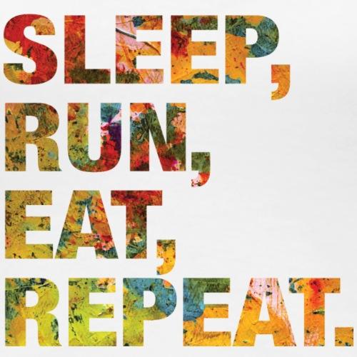 For Runners: Sleep, Run, Eeat, Repeat.