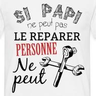 T-shirt Si papi ne peut pas le reparer personne ne peut blanc par Tshirt Family
