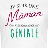 Tee shirt Je suis une Maman trooop géniale  blanc par Tshirt Family