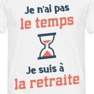 T-shirt Pas le temps je suis a la retraite - retraité blanc par Tshirt Family