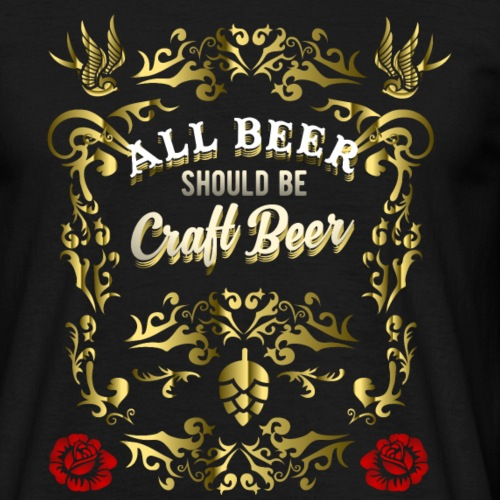 "Craft Beer Shirt ""All Beer should be Craft Beer"""