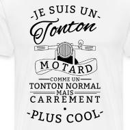 Tee shirt Je suis un tonton motard carrement plus cool blanc par Tshirt Family