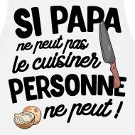 Tablier Si papa ne peut pas le cuisiner personne ne peut- Tablier blanc par Tshirt Family