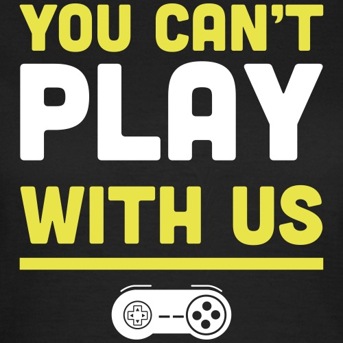 You can't play with us -
