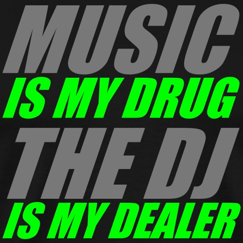 music is my drug the dj is my dealer PARTY SPRUCH