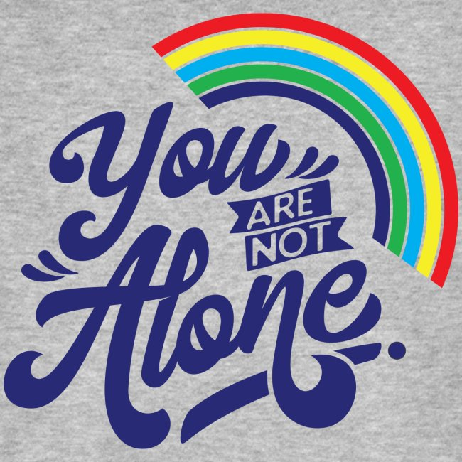 """You are not alone"" mit Regenbogen"