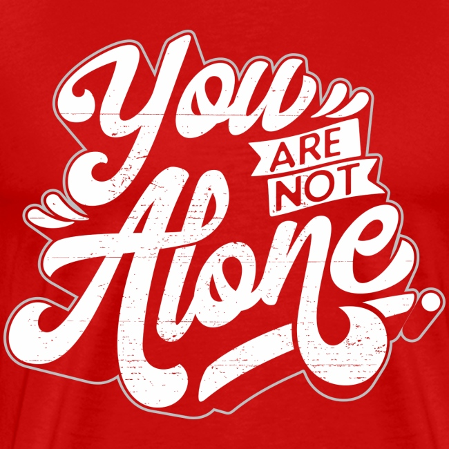 """""""You are not alone"""""""