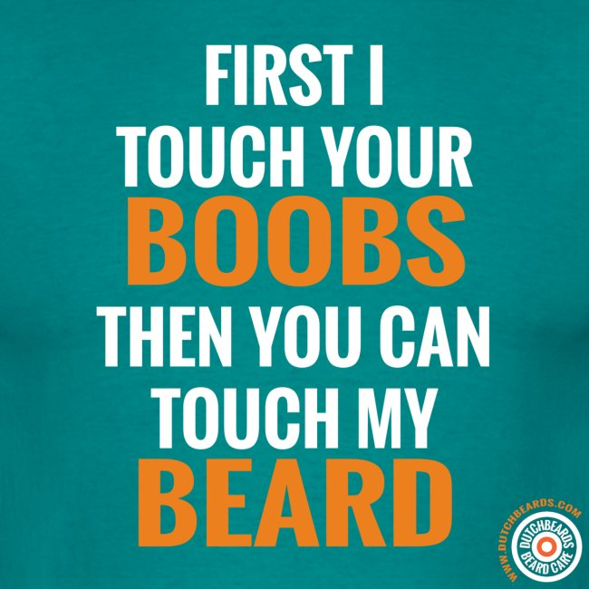 First I touch your boobs, then you can touch my beard