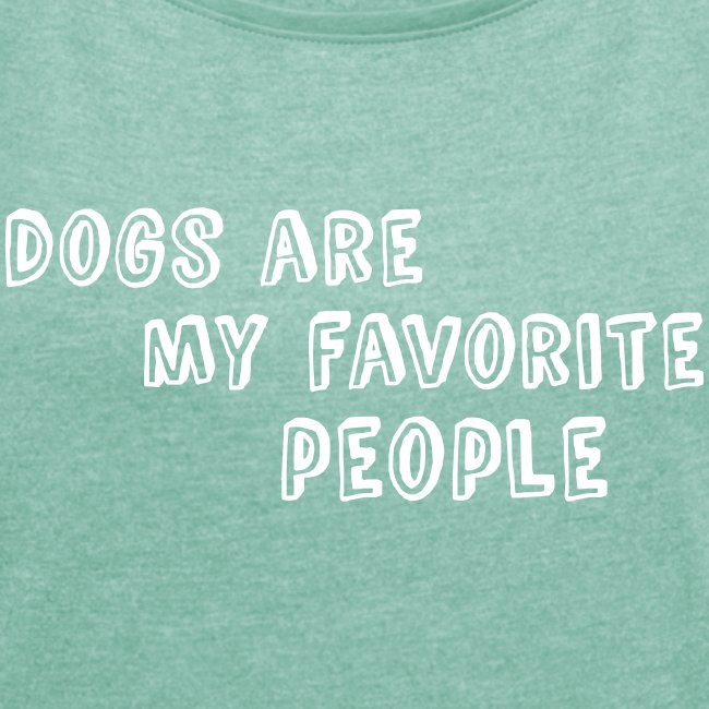 Dogs are my favourite people (dames)
