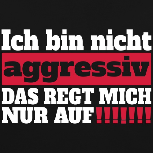 Nicht aggressiv Spruch