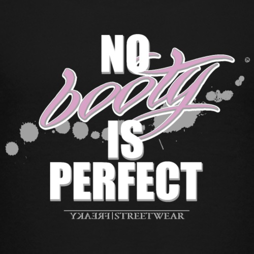 No booty is perfect