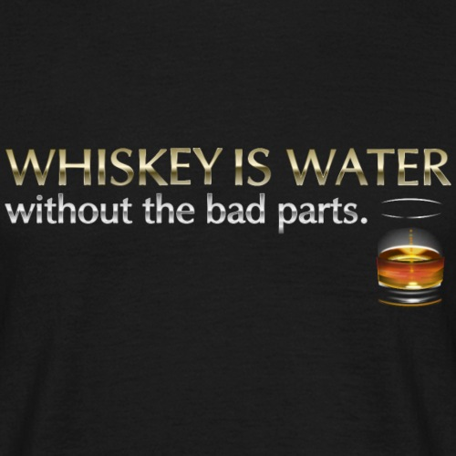 Whiskey T Shirt Whiskey is water